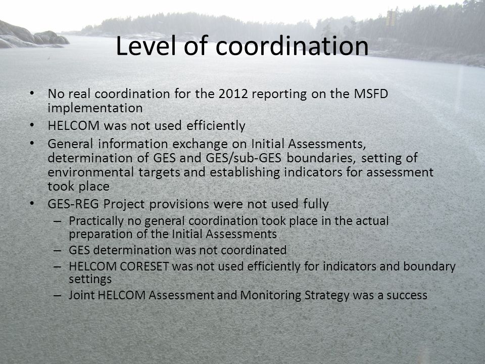 Level of coordination No real coordination for the 2012 reporting on the MSFD implementation. HELCOM was not used efficiently.