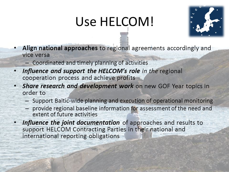 Use HELCOM! Align national approaches to regional agreements accordingly and vice versa. Coordinated and timely planning of activities.