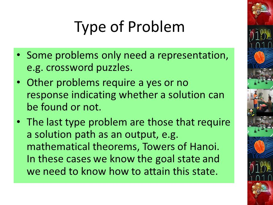 Type of Problem Some problems only need a representation, e.g. crossword puzzles.