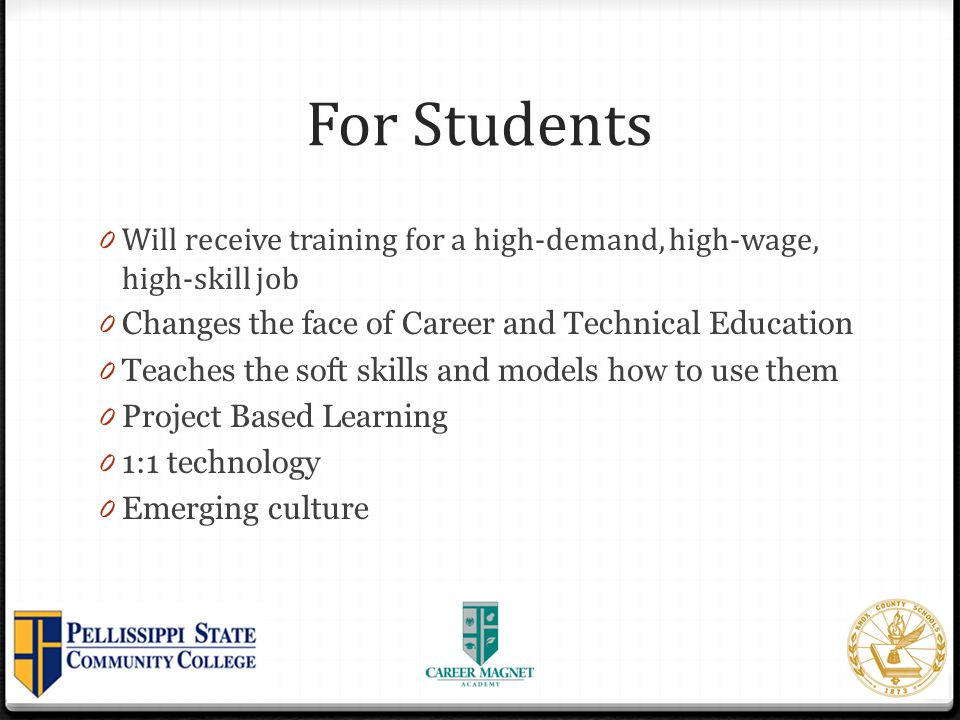 For Students Will receive training for a high-demand, high-wage, high-skill job. Changes the face of Career and Technical Education.