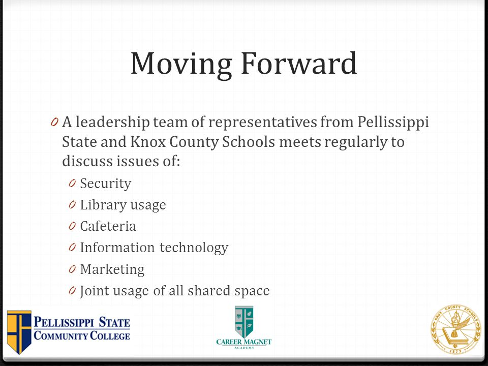Moving Forward A leadership team of representatives from Pellissippi State and Knox County Schools meets regularly to discuss issues of:
