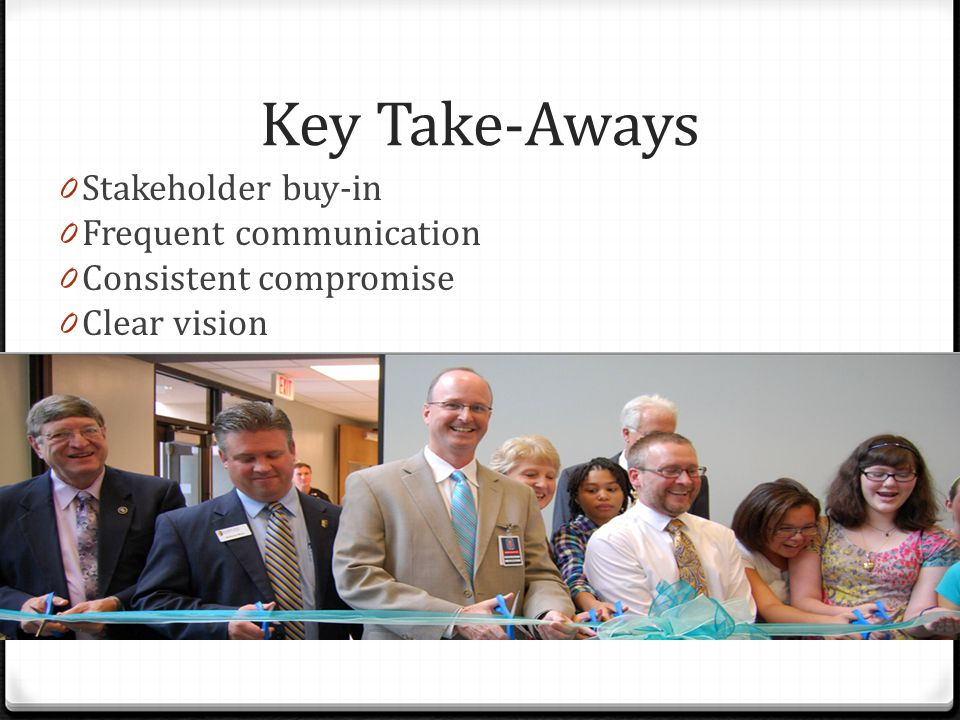 Key Take-Aways Stakeholder buy-in Frequent communication