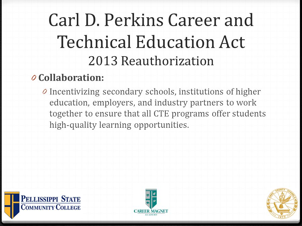 Carl D. Perkins Career and Technical Education Act 2013 Reauthorization