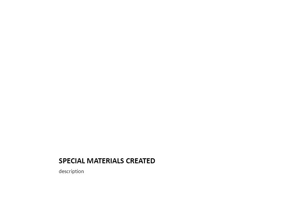 SPECIAL MATERIALS CREATED