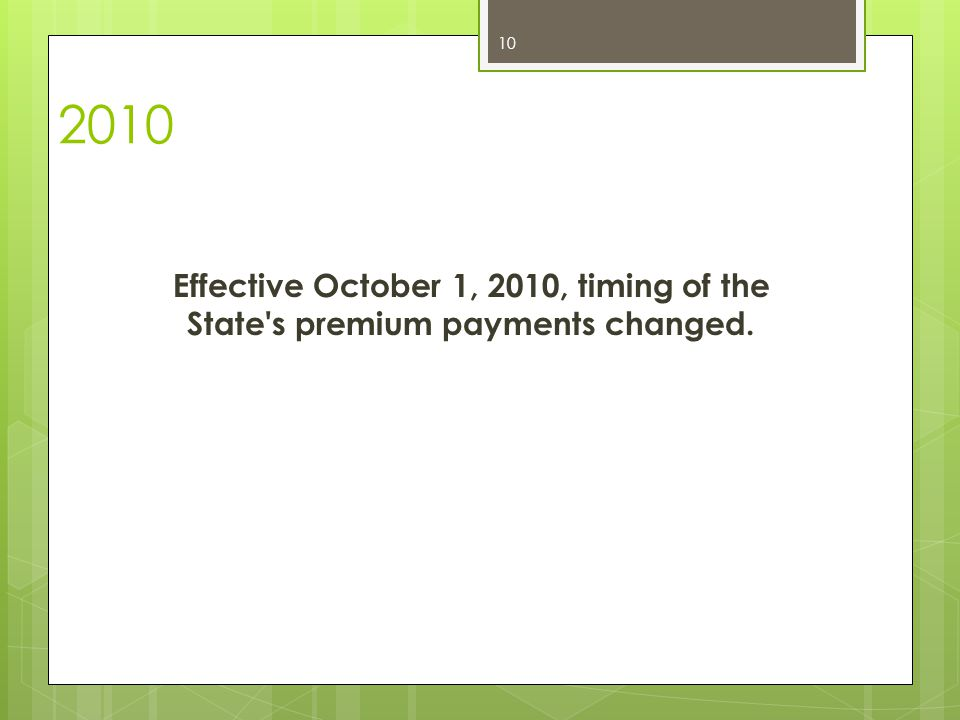 2010 Effective October 1, 2010, timing of the State s premium payments changed.