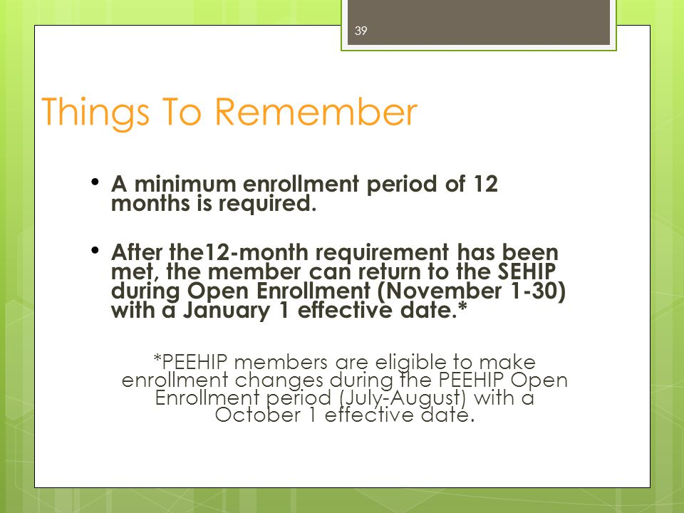 Things To Remember A minimum enrollment period of 12 months is required.