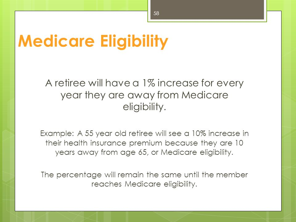 Medicare Eligibility A retiree will have a 1% increase for every year they are away from Medicare eligibility.