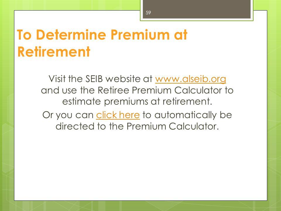 To Determine Premium at Retirement