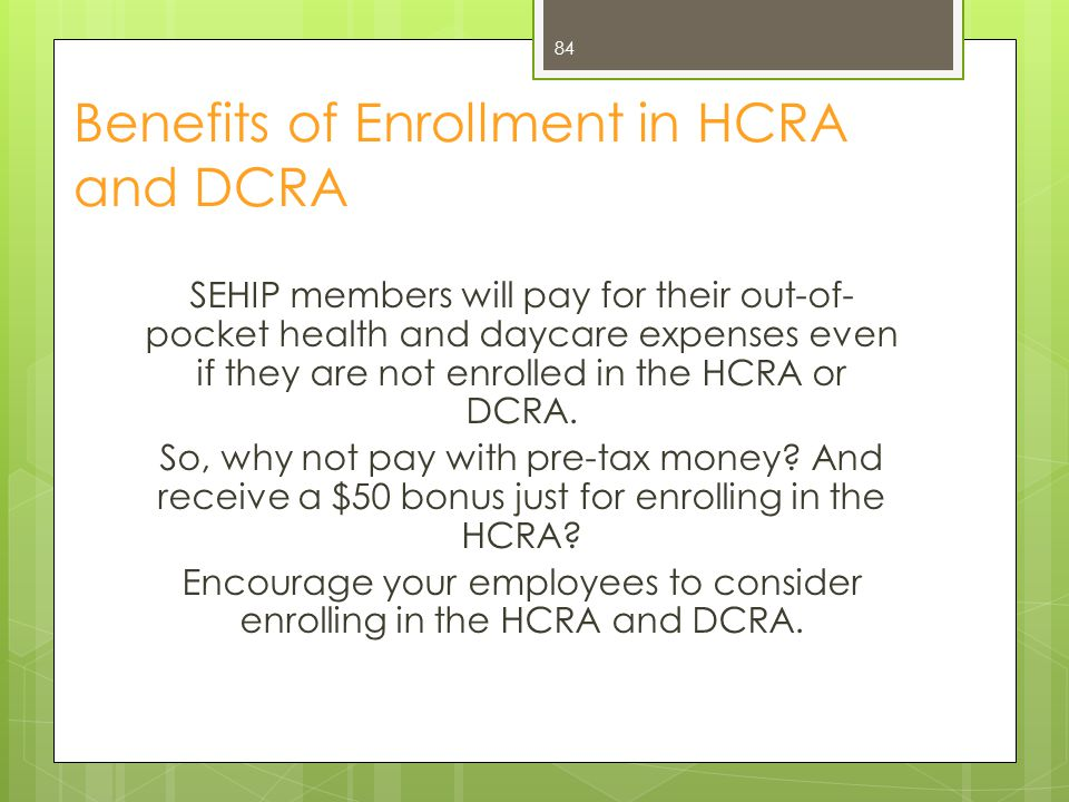 Benefits of Enrollment in HCRA and DCRA