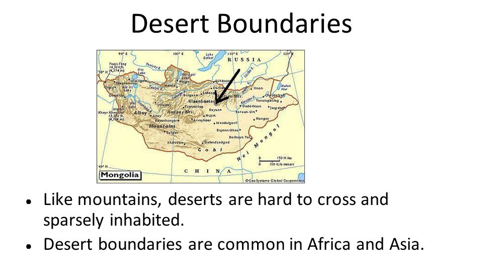 Desert Boundaries Like mountains, deserts are hard to cross and sparsely inhabited. Desert boundaries are common in Africa and Asia.