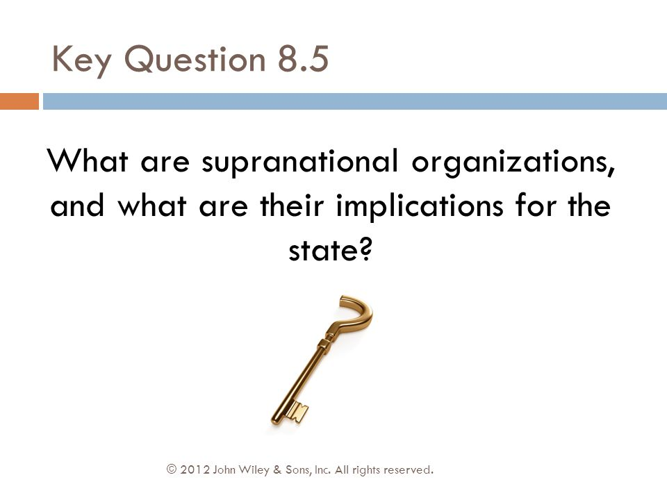 Key Question 8.5 What are supranational organizations, and what are their implications for the state