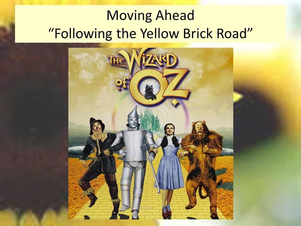 Moving Ahead Following the Yellow Brick Road