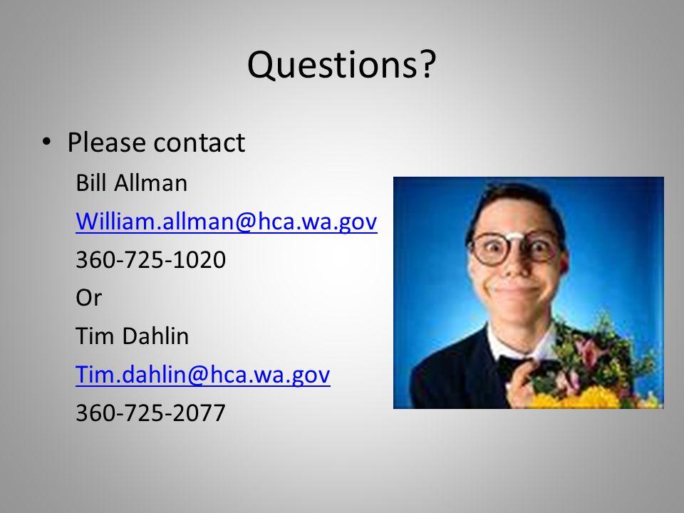 Questions Please contact Bill Allman William.allman@hca.wa.gov