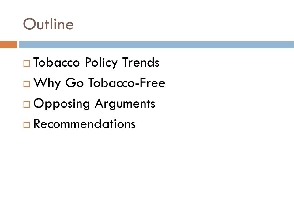 Outline Tobacco Policy Trends Why Go Tobacco-Free Opposing Arguments