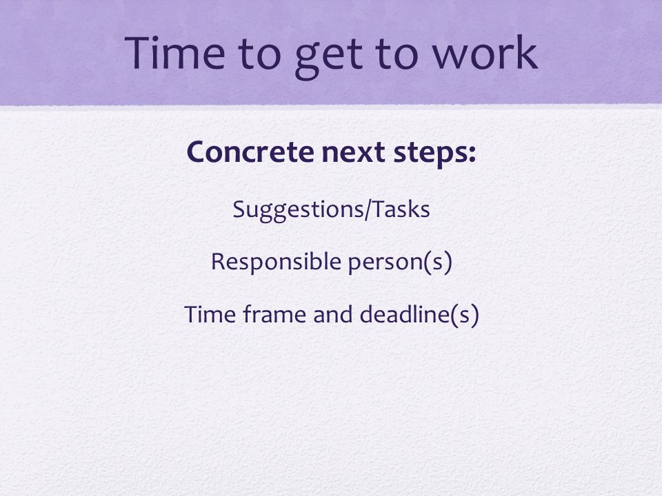 Time to get to work Concrete next steps: Suggestions/Tasks