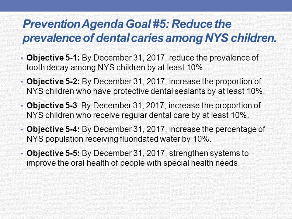 Prevention Agenda Goal #5: Reduce the prevalence of dental caries among NYS children.