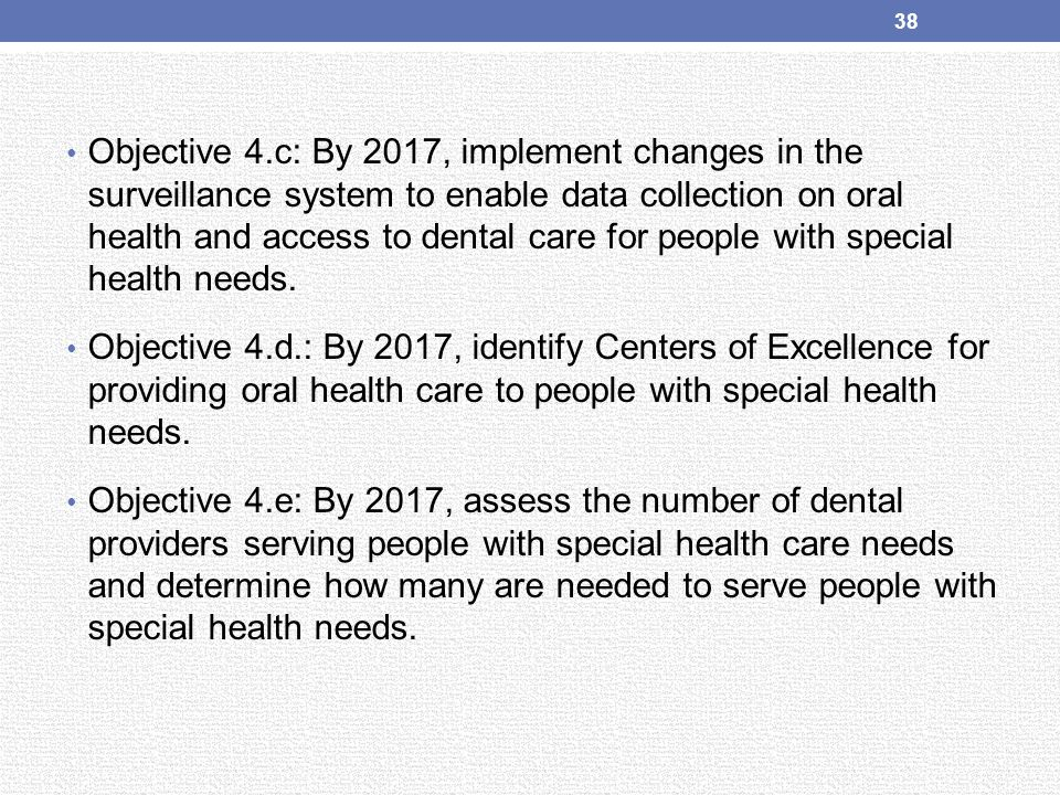 Objective 4.c: By 2017, implement changes in the surveillance system to enable data collection on oral health and access to dental care for people with special health needs.