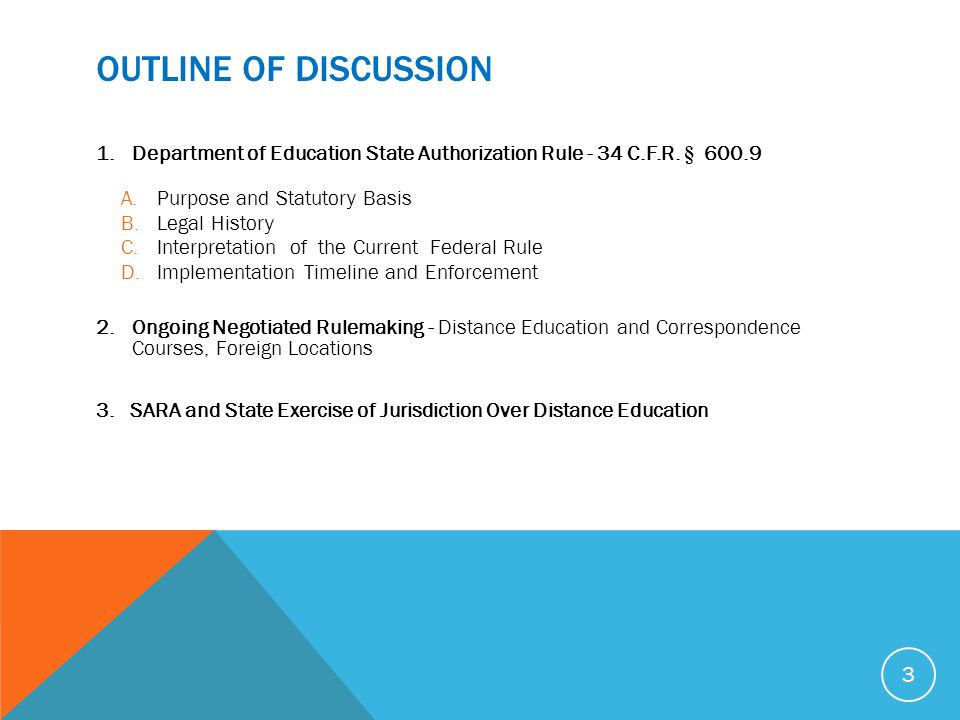 OUTLINE OF DISCUSSION Department of Education State Authorization Rule - 34 C.F.R. § 600.9. Purpose and Statutory Basis.