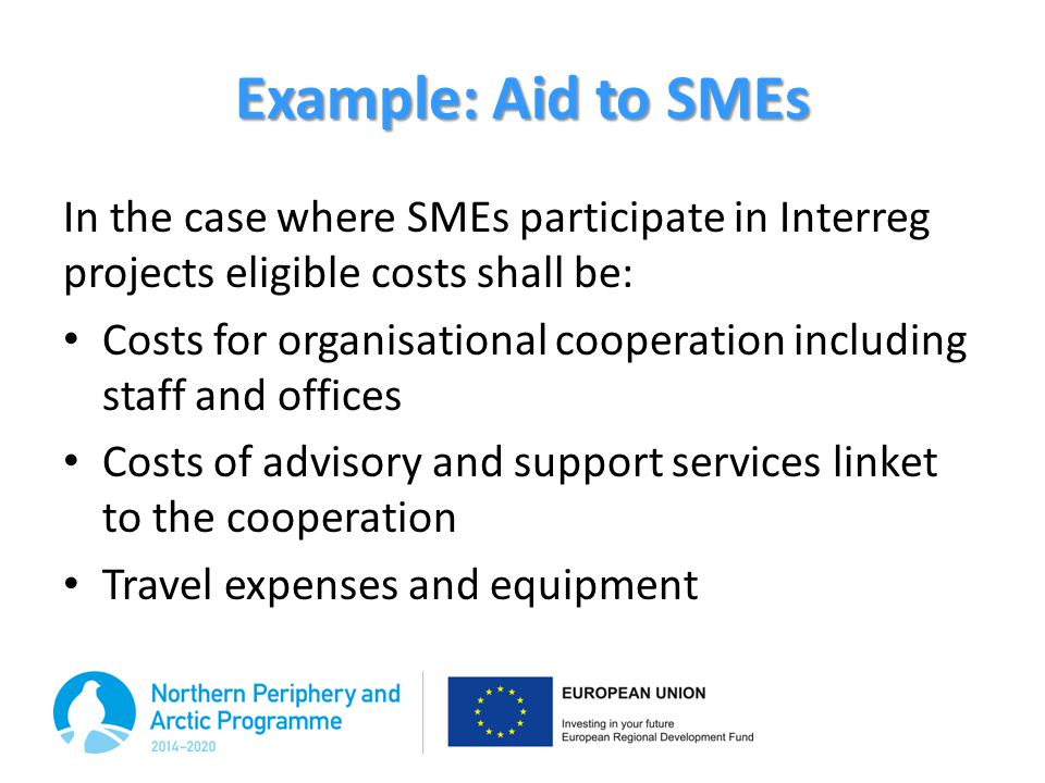 Example: Aid to SMEs In the case where SMEs participate in Interreg projects eligible costs shall be: