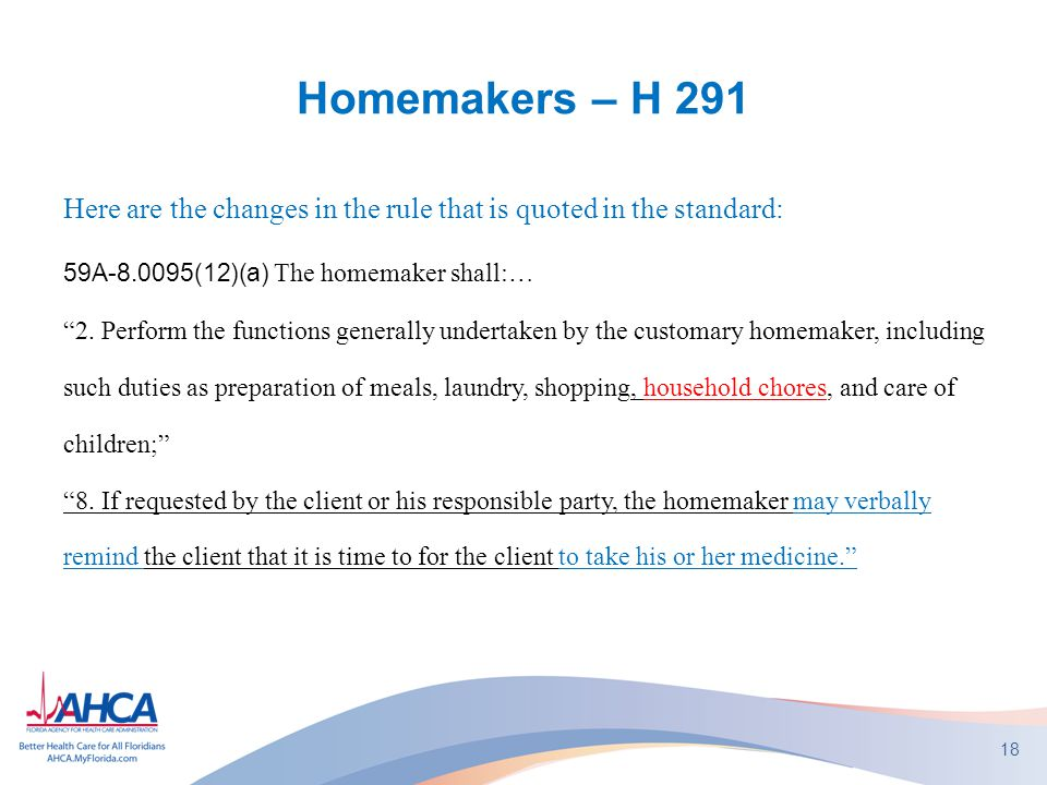 Homemakers – H 291 Here are the changes in the rule that is quoted in the standard: 59A-8.0095(12)(a) The homemaker shall:…