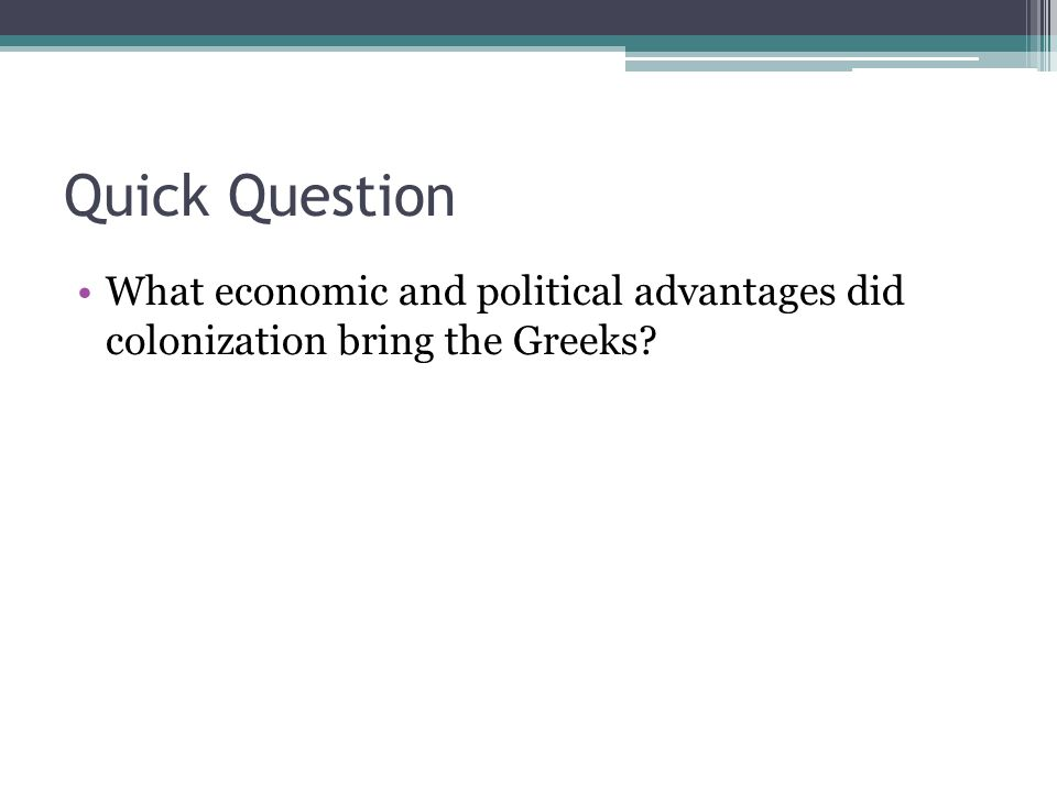 Quick Question What economic and political advantages did colonization bring the Greeks