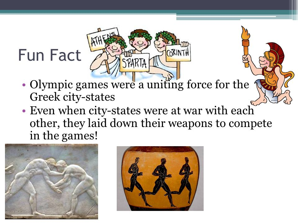 Fun Fact Olympic games were a uniting force for the Greek city-states
