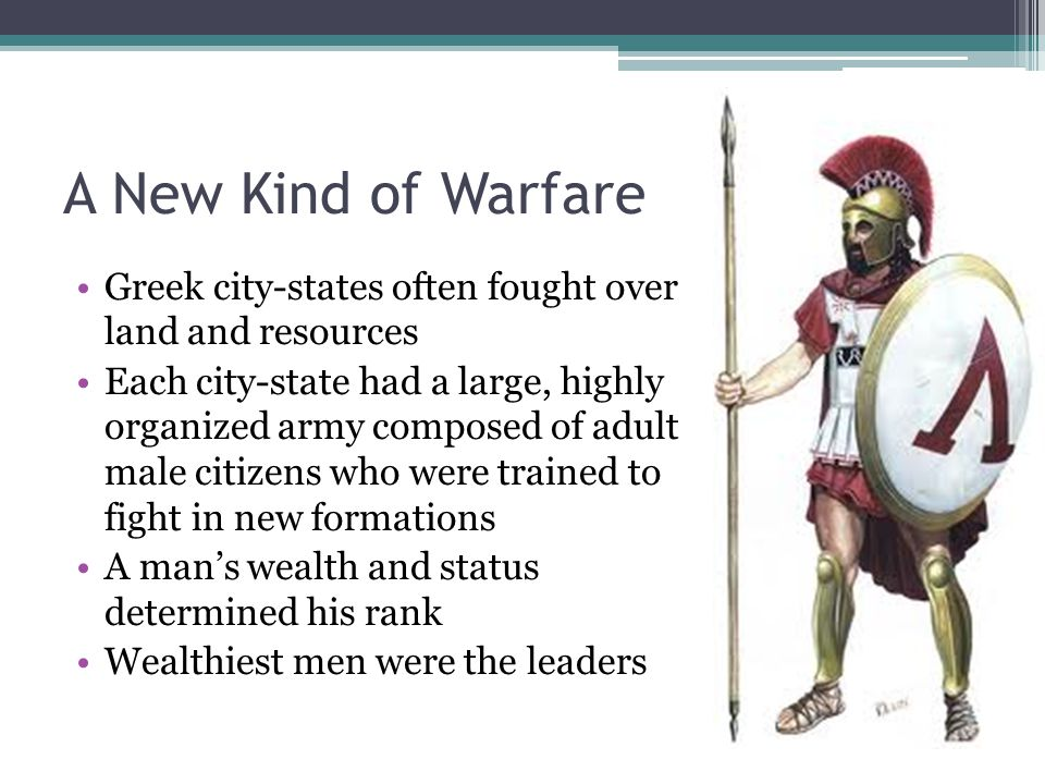 A New Kind of Warfare Greek city-states often fought over land and resources.