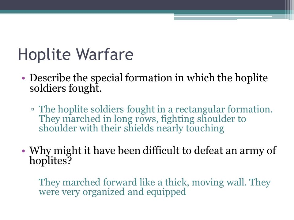 Hoplite Warfare Describe the special formation in which the hoplite soldiers fought.