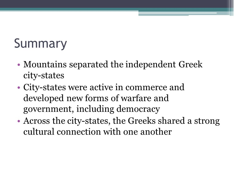 Summary Mountains separated the independent Greek city-states