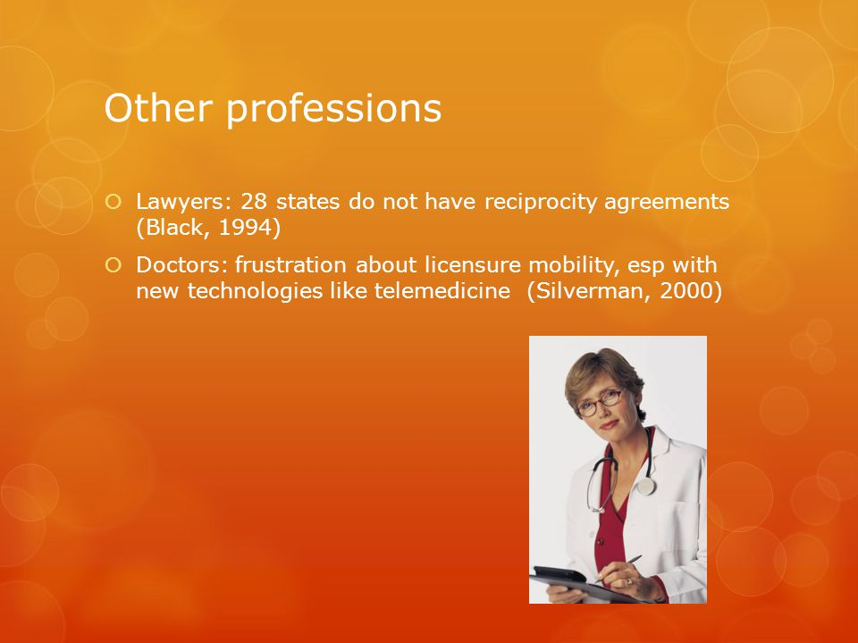 Other professions Lawyers: 28 states do not have reciprocity agreements (Black, 1994)