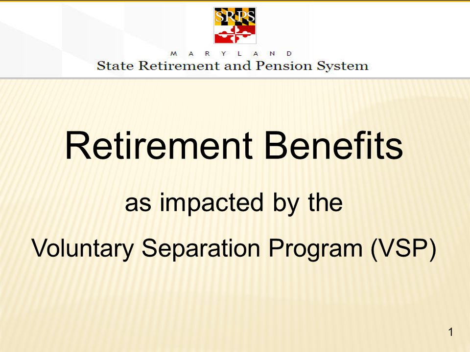 Retirement Benefits as impacted by the Voluntary Separation Program (VSP)