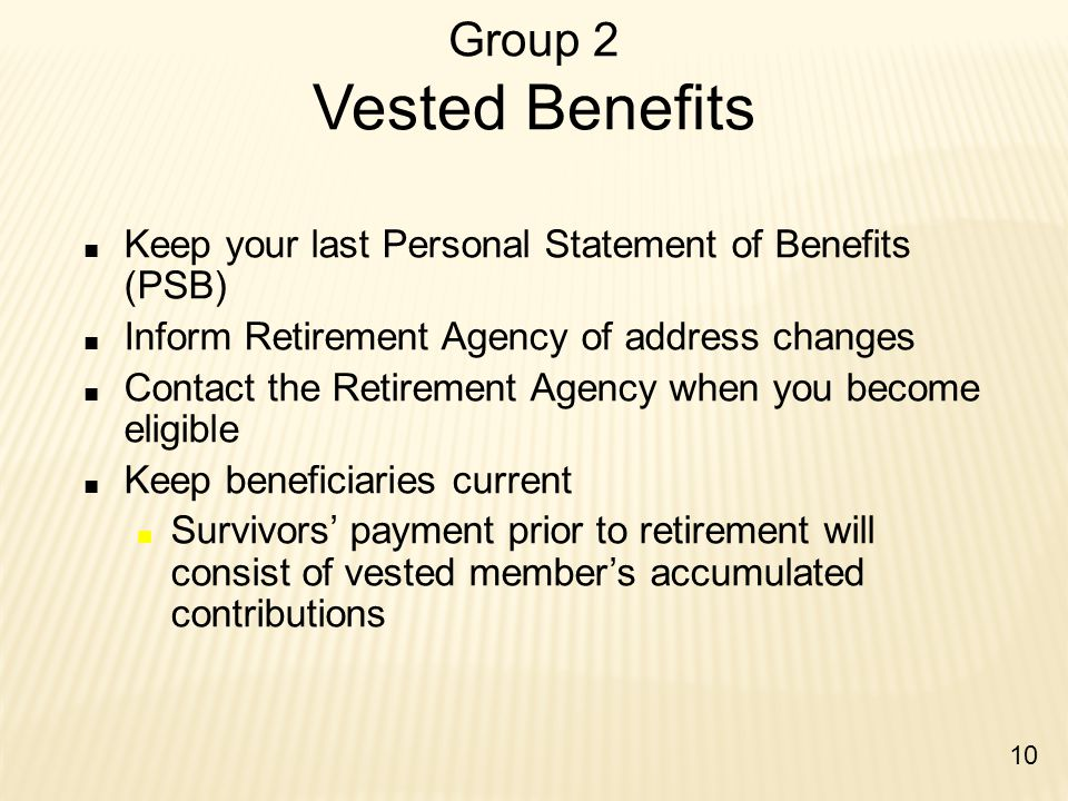 Group 2 Vested Benefits Keep your last Personal Statement of Benefits (PSB) Inform Retirement Agency of address changes.