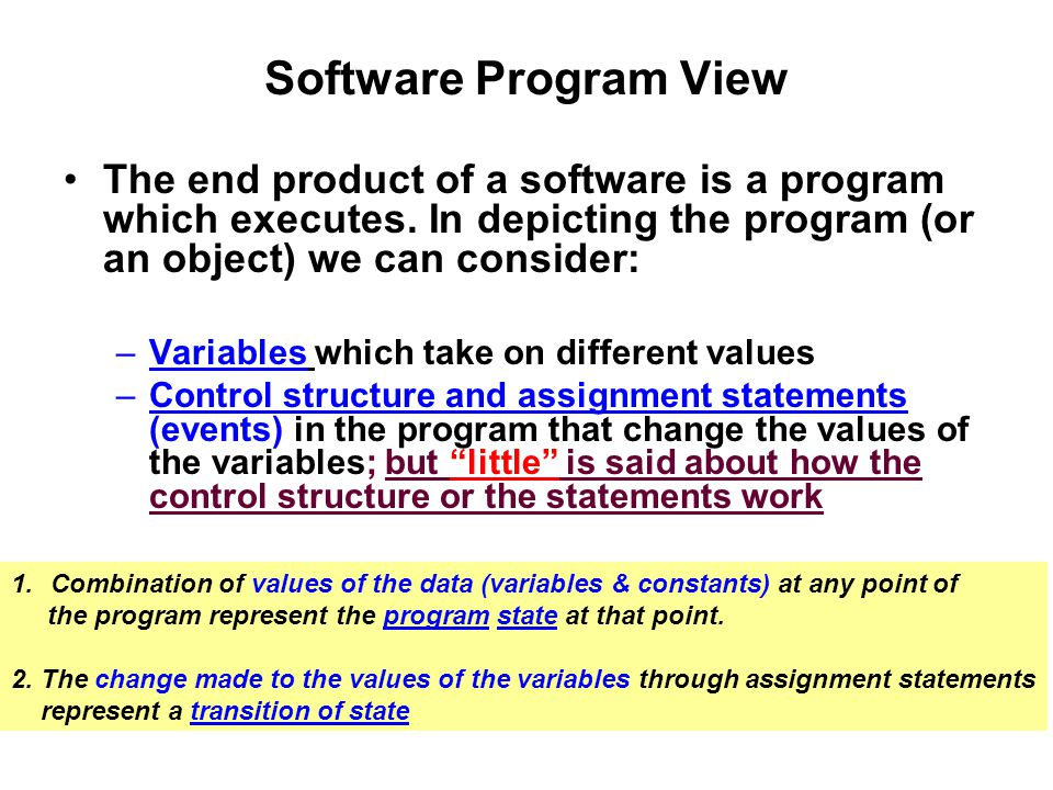 Software Program View The end product of a software is a program which executes. In depicting the program (or an object) we can consider: