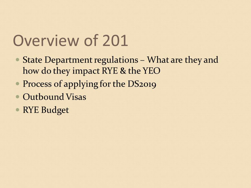 Overview of 201 State Department regulations – What are they and how do they impact RYE & the YEO. Process of applying for the DS2019.