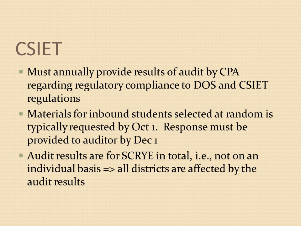 CSIET Must annually provide results of audit by CPA regarding regulatory compliance to DOS and CSIET regulations.