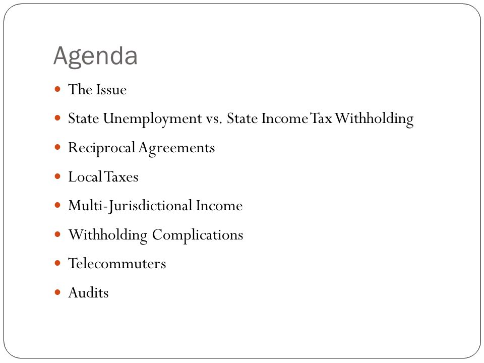 Agenda The Issue State Unemployment vs. State Income Tax Withholding