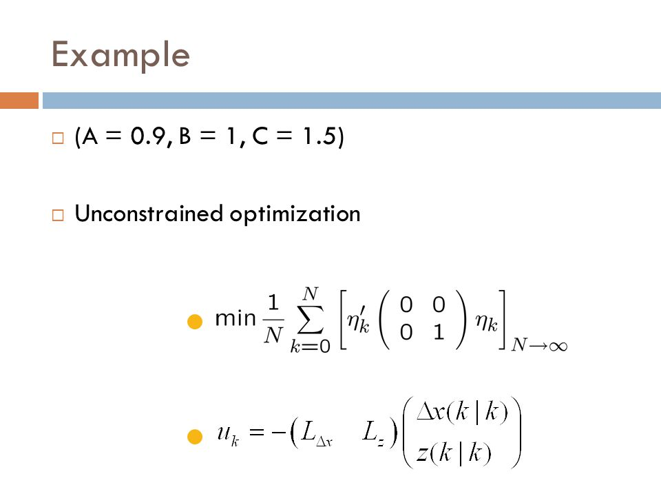 Example (A = 0.9, B = 1, C = 1.5) Unconstrained optimization