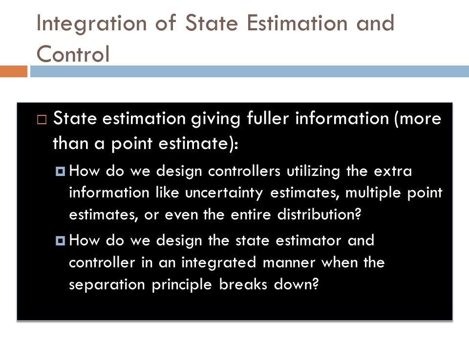 Integration of State Estimation and Control