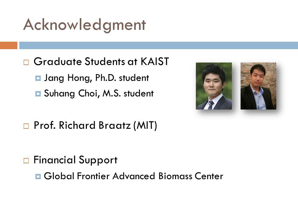 Acknowledgment Graduate Students at KAIST Prof. Richard Braatz (MIT)