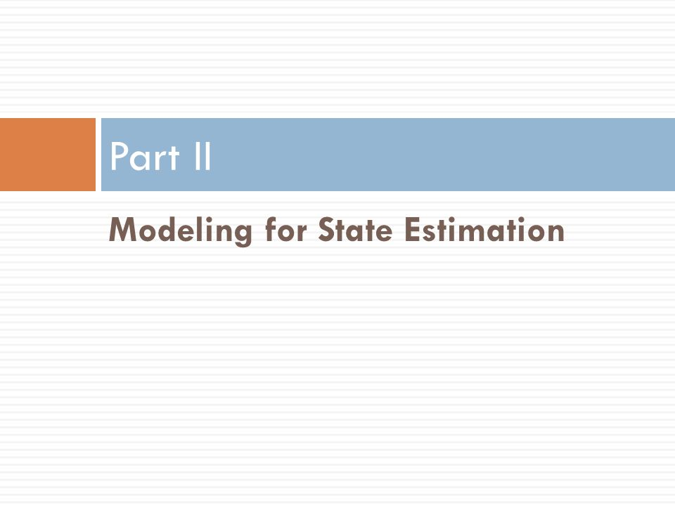 Part II Modeling for State Estimation