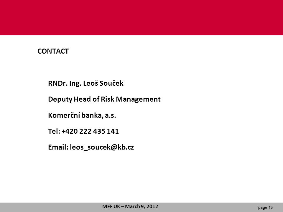 CONTACT RNDr. Ing. Leoš Souček. Deputy Head of Risk Management. Komerční banka, a.s. Tel: +420 222 435 141.