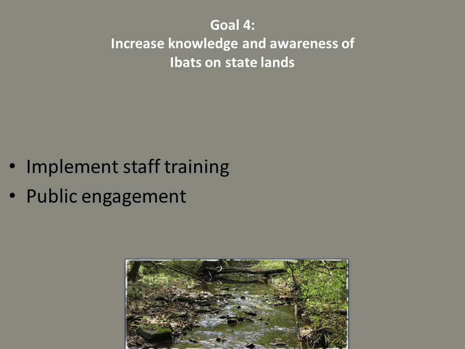 Goal 4: Increase knowledge and awareness of Ibats on state lands
