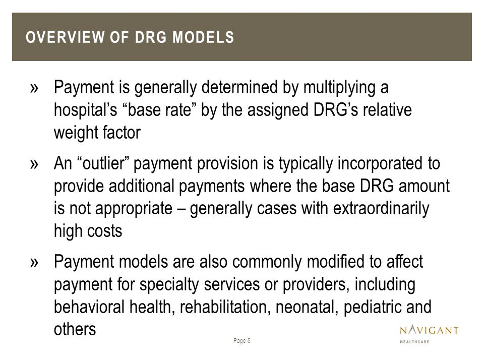 Overview of DRG Models Payment is generally determined by multiplying a hospital's base rate by the assigned DRG's relative weight factor.