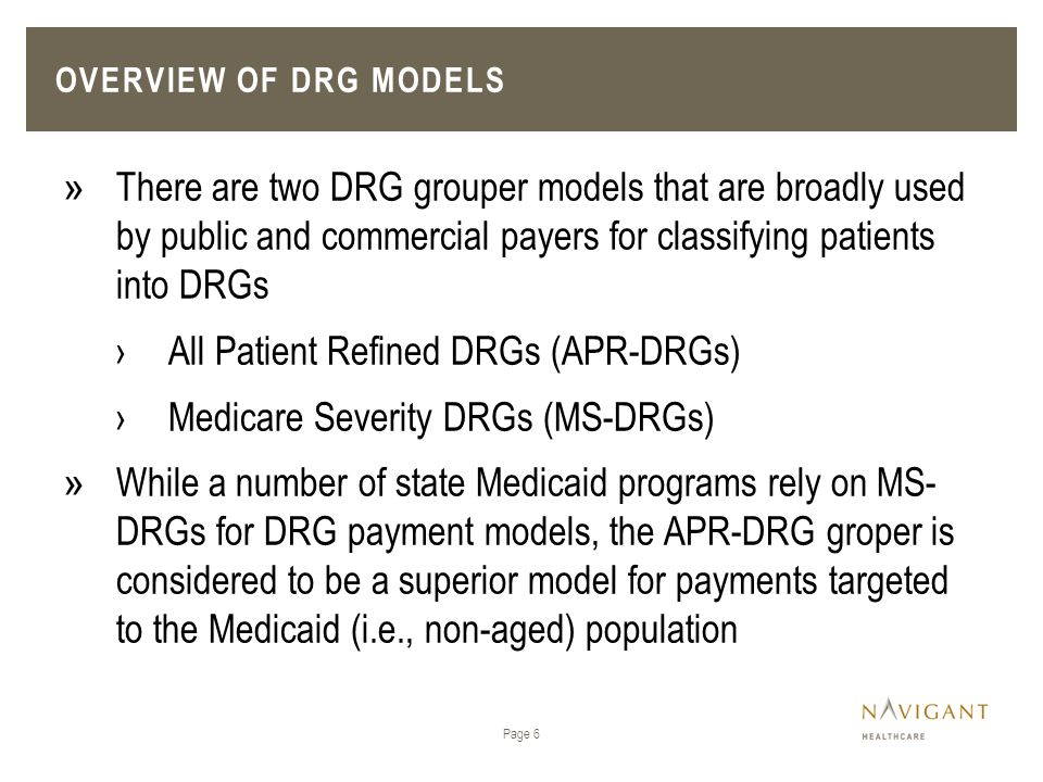 All Patient Refined DRGs (APR-DRGs) Medicare Severity DRGs (MS-DRGs)