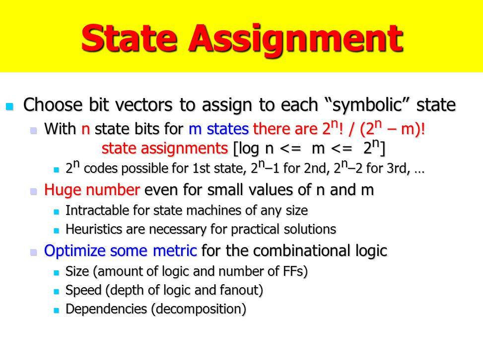 State Assignment Choose bit vectors to assign to each symbolic state