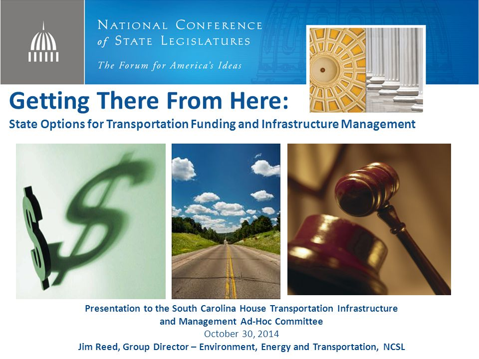 9/9/2014 Getting There From Here: State Options for Transportation Funding and Infrastructure Management.
