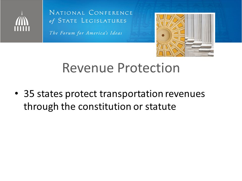 Revenue Protection 35 states protect transportation revenues through the constitution or statute