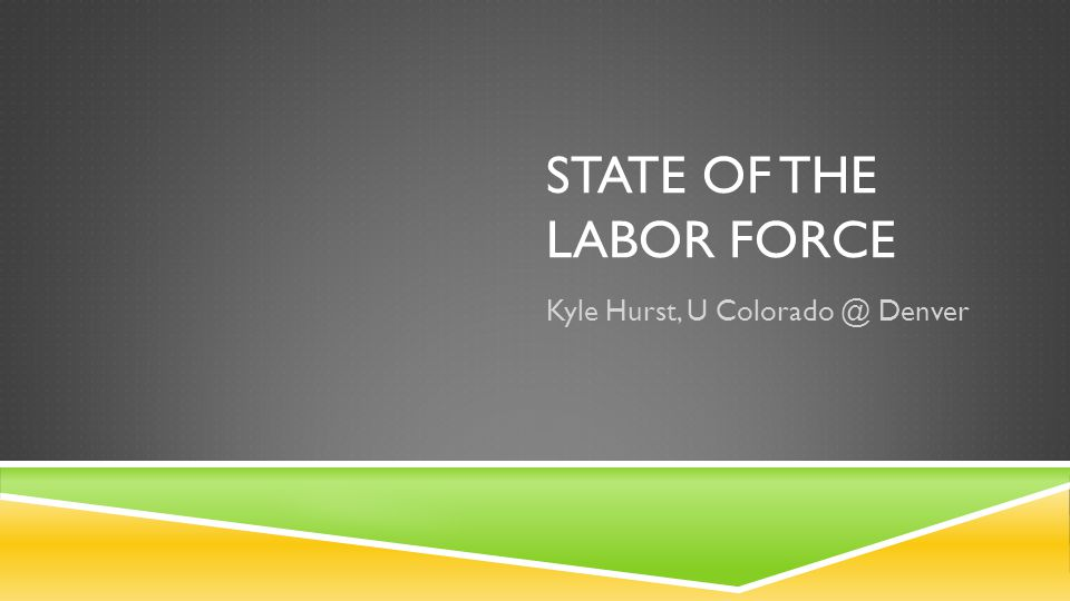 Today's Talk Current state of the labor force Delineated by: