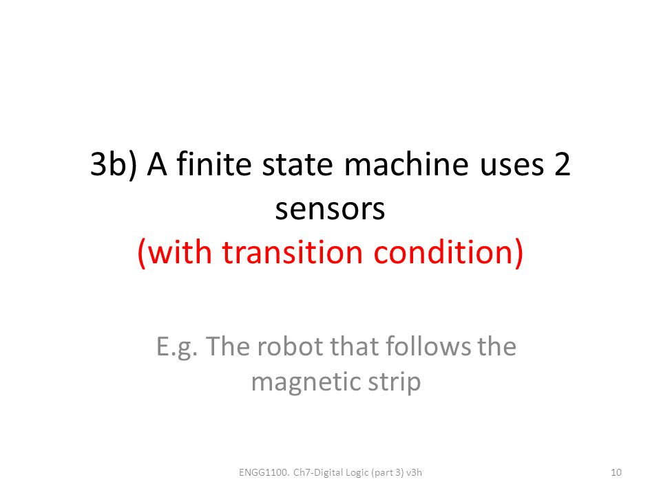 3b) A finite state machine uses 2 sensors (with transition condition)