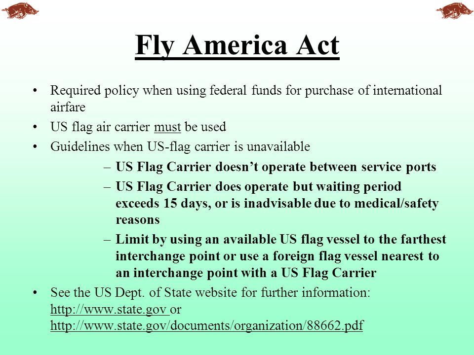 Fly America Act Required policy when using federal funds for purchase of international airfare. US flag air carrier must be used.